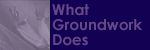 What Groundwork Does